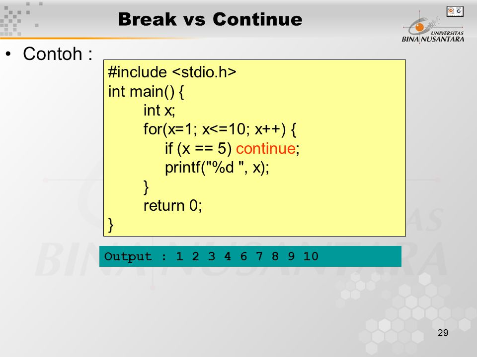 Break vs Continue Contoh : #include <stdio.h> int main() {