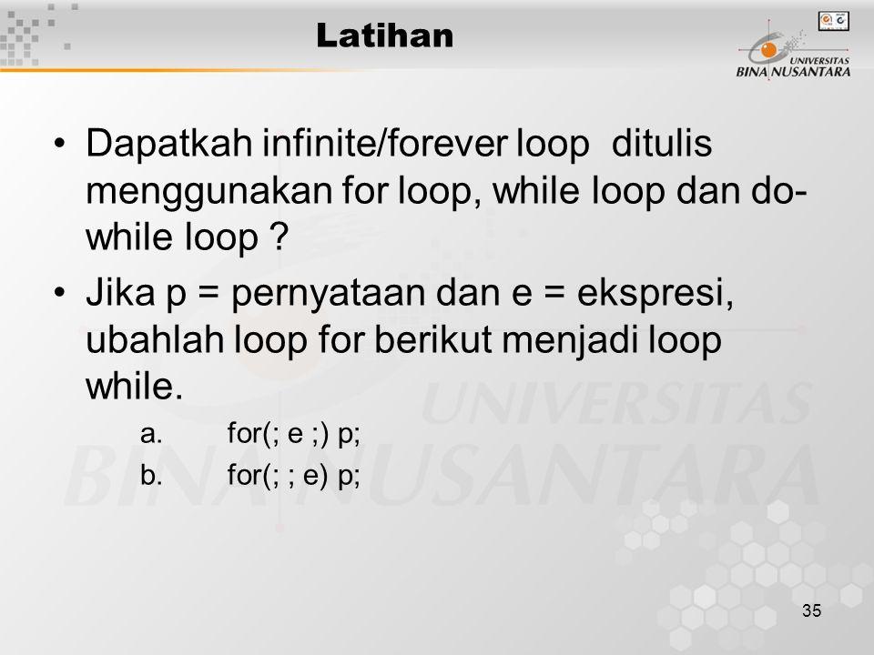 Latihan Dapatkah infinite/forever loop ditulis menggunakan for loop, while loop dan do-while loop