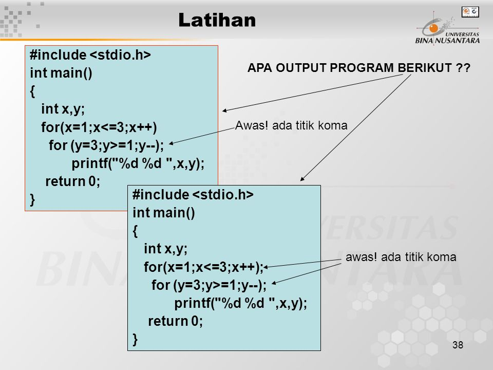 Latihan #include <stdio.h> int main() { int x,y;