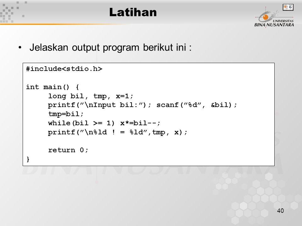 Latihan Jelaskan output program berikut ini : #include<stdio.h>