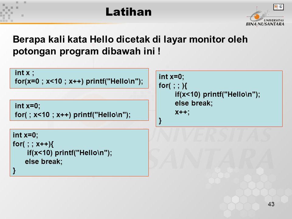 Latihan Berapa kali kata Hello dicetak di layar monitor oleh potongan program dibawah ini ! int x ;