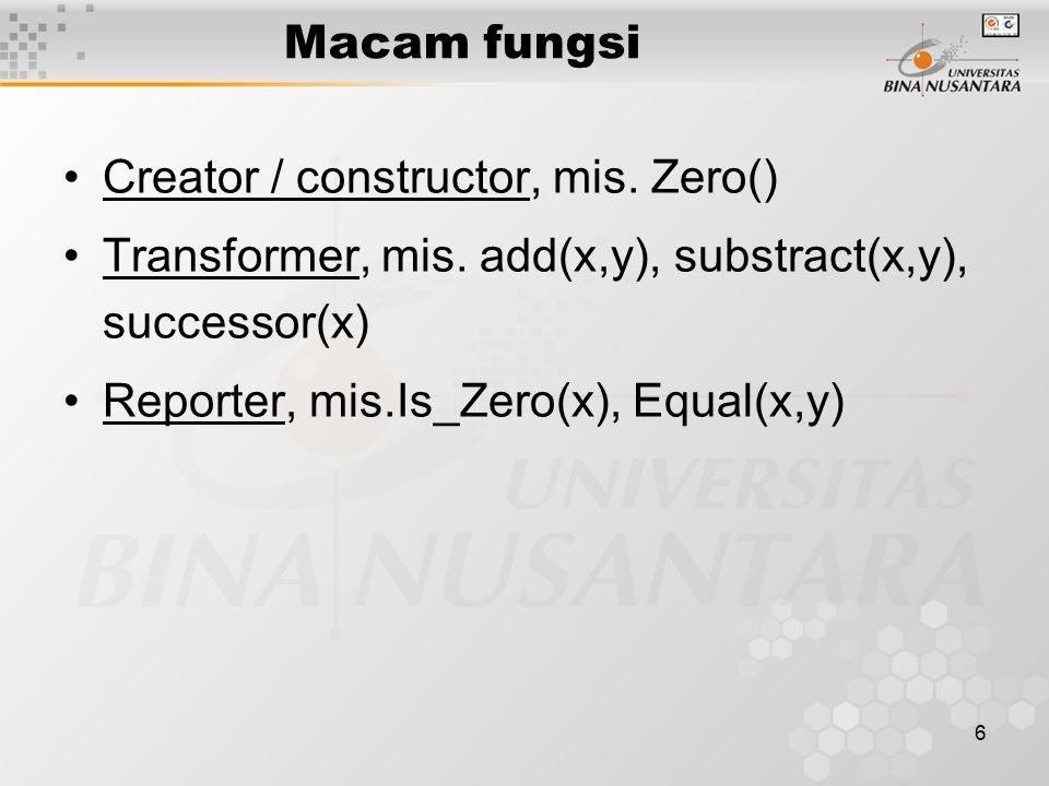 Macam fungsi Creator / constructor, mis. Zero() Transformer, mis. add(x,y), substract(x,y), successor(x)