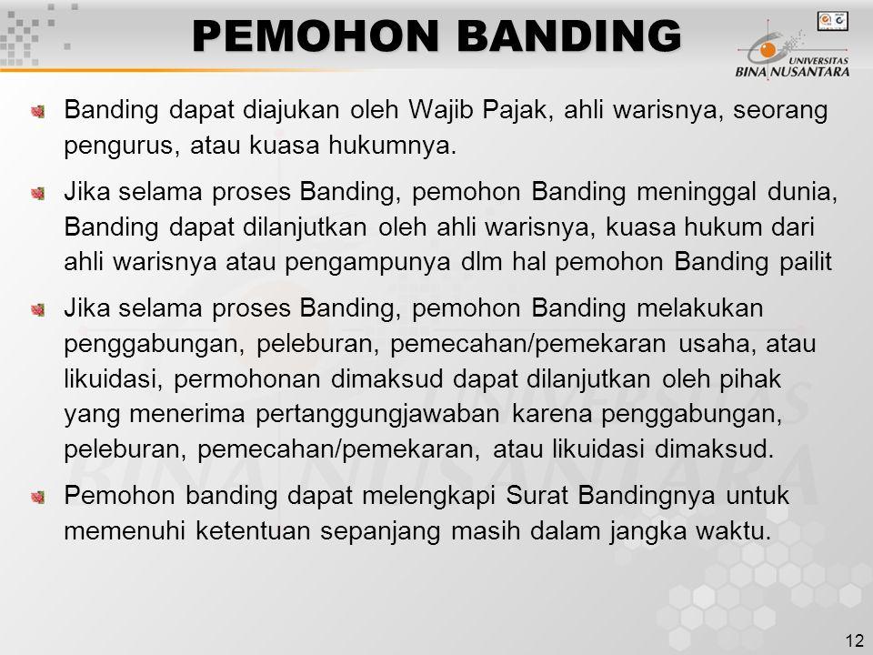 PEMOHON BANDING Banding dapat diajukan oleh Wajib Pajak, ahli warisnya, seorang pengurus, atau kuasa hukumnya.