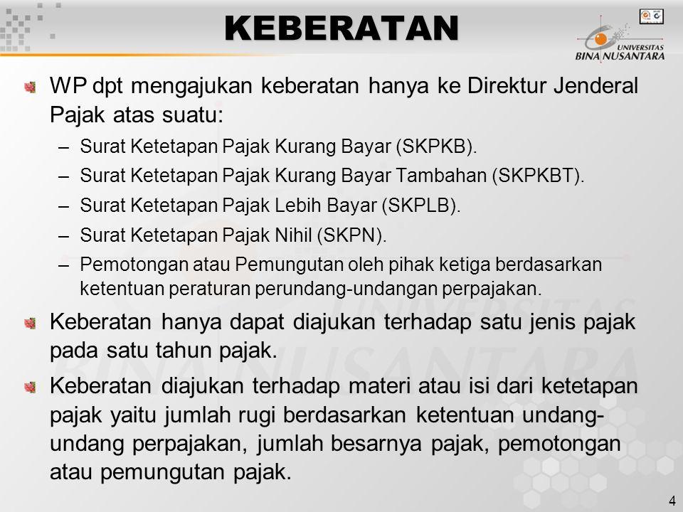 KEBERATAN WP dpt mengajukan keberatan hanya ke Direktur Jenderal Pajak atas suatu: Surat Ketetapan Pajak Kurang Bayar (SKPKB).