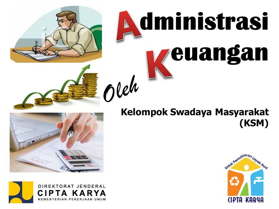 A dministrasi euangan K Oleh Kelompok Swadaya Masyarakat (KSM)