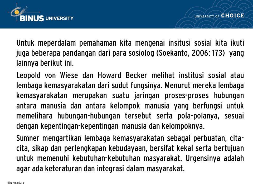Untuk meperdalam pemahaman kita mengenai insitusi sosial kita ikuti juga beberapa pandangan dari para sosiolog (Soekanto, 2006: 173) yang lainnya berikut ini.
