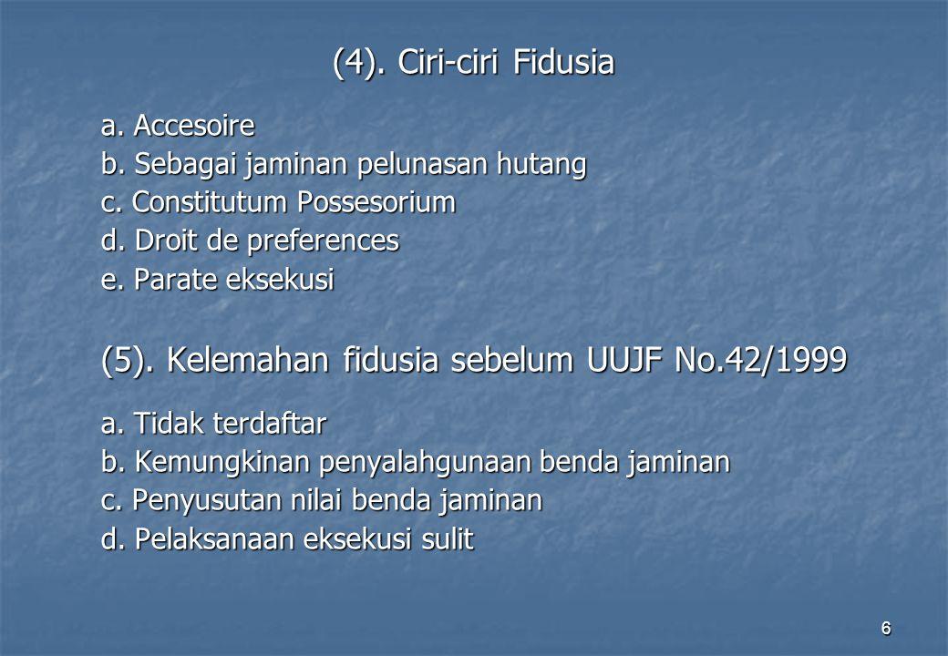(5). Kelemahan fidusia sebelum UUJF No.42/1999