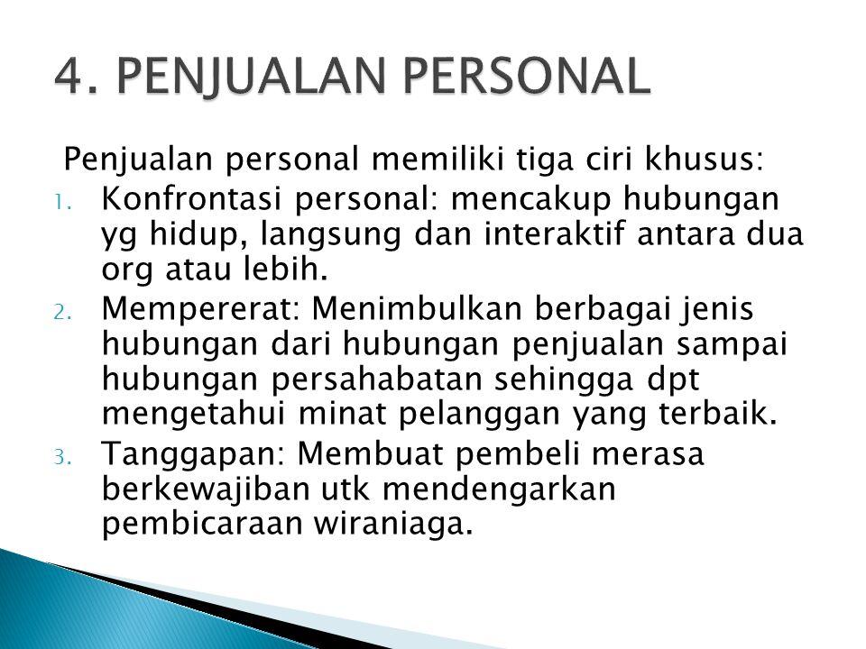 4. PENJUALAN PERSONAL Penjualan personal memiliki tiga ciri khusus: