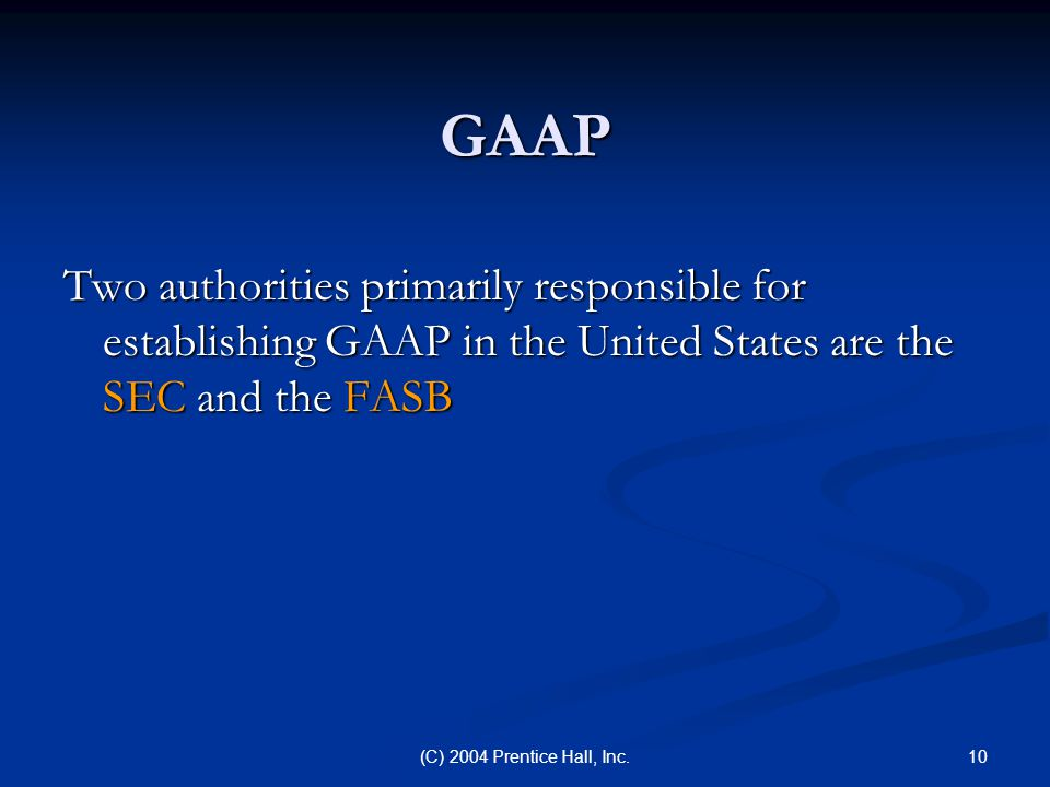 GAAP Two authorities primarily responsible for establishing GAAP in the United States are the SEC and the FASB.