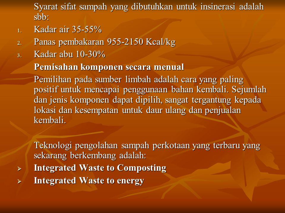 Syarat sifat sampah yang dibutuhkan untuk insinerasi adalah sbb: