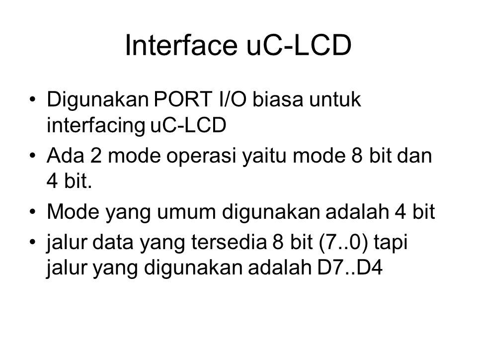 Interface uC-LCD Digunakan PORT I/O biasa untuk interfacing uC-LCD