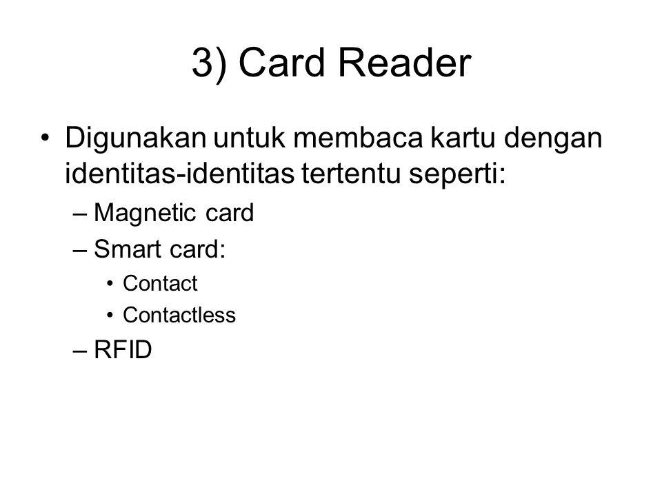 3) Card Reader Digunakan untuk membaca kartu dengan identitas-identitas tertentu seperti: Magnetic card.