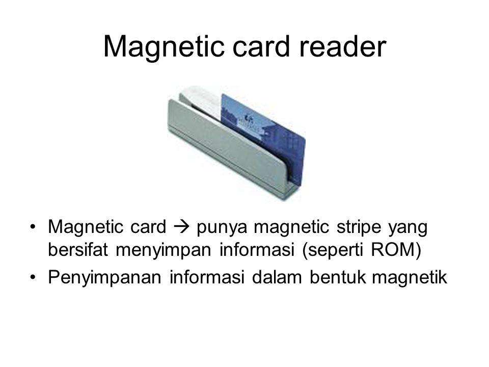 Magnetic card reader Magnetic card  punya magnetic stripe yang bersifat menyimpan informasi (seperti ROM)