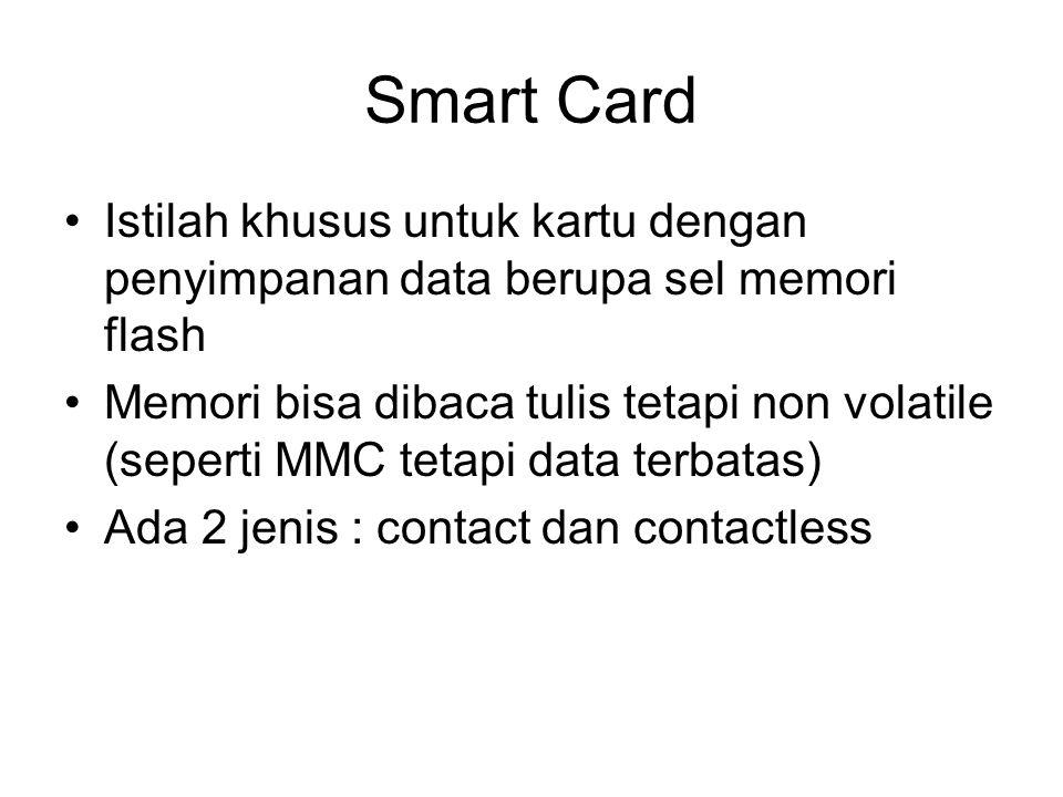 Smart Card Istilah khusus untuk kartu dengan penyimpanan data berupa sel memori flash.