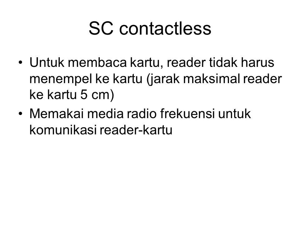 SC contactless Untuk membaca kartu, reader tidak harus menempel ke kartu (jarak maksimal reader ke kartu 5 cm)