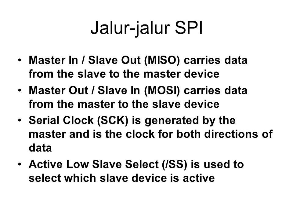 Jalur-jalur SPI Master In / Slave Out (MISO) carries data from the slave to the master device.