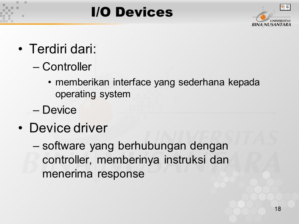 I/O Devices Terdiri dari: Device driver Controller Device