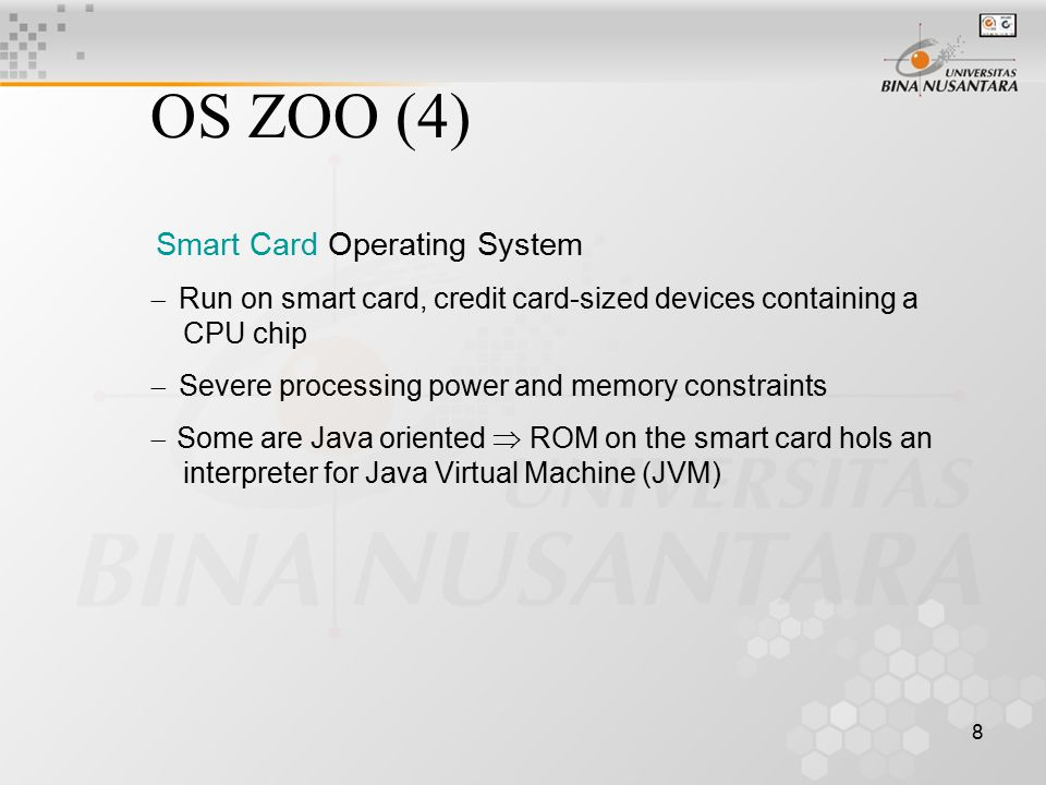 OS ZOO (4) Smart Card Operating System. - Run on smart card, credit card-sized devices containing a CPU chip.