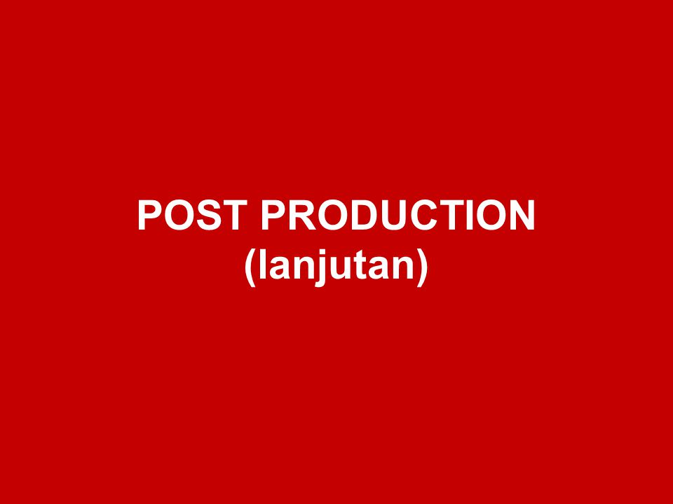 POST PRODUCTION (lanjutan)