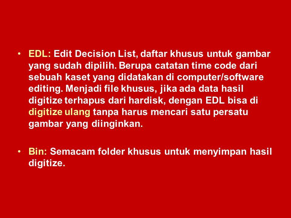 EDL: Edit Decision List, daftar khusus untuk gambar yang sudah dipilih