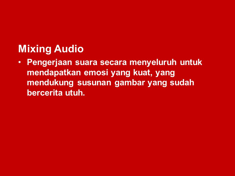 Mixing Audio Pengerjaan suara secara menyeluruh untuk mendapatkan emosi yang kuat, yang mendukung susunan gambar yang sudah bercerita utuh.