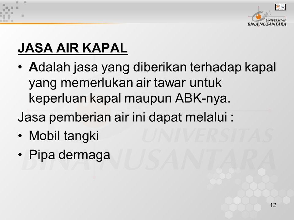 JASA AIR KAPAL Adalah jasa yang diberikan terhadap kapal yang memerlukan air tawar untuk keperluan kapal maupun ABK-nya.