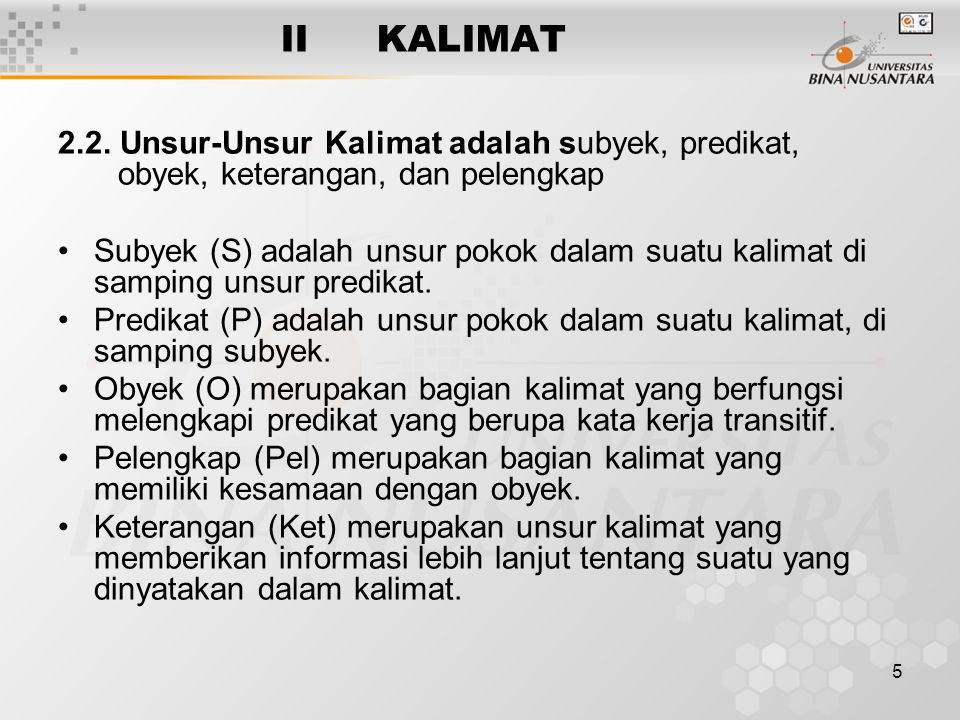 II KALIMAT 2.2. Unsur-Unsur Kalimat adalah subyek, predikat, obyek, keterangan, dan pelengkap.