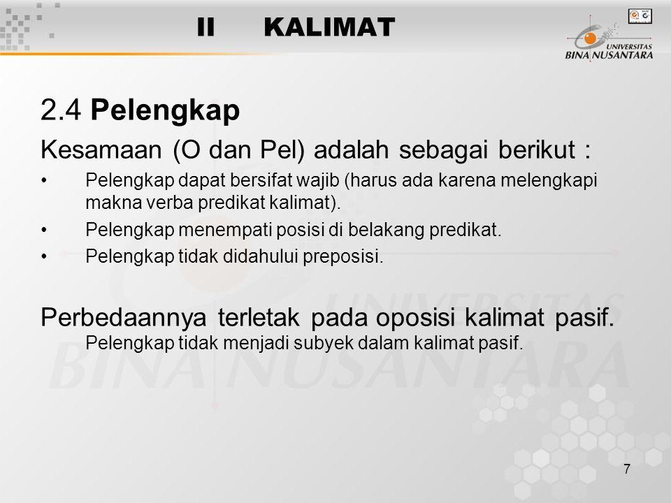 2.4 Pelengkap II KALIMAT Kesamaan (O dan Pel) adalah sebagai berikut :