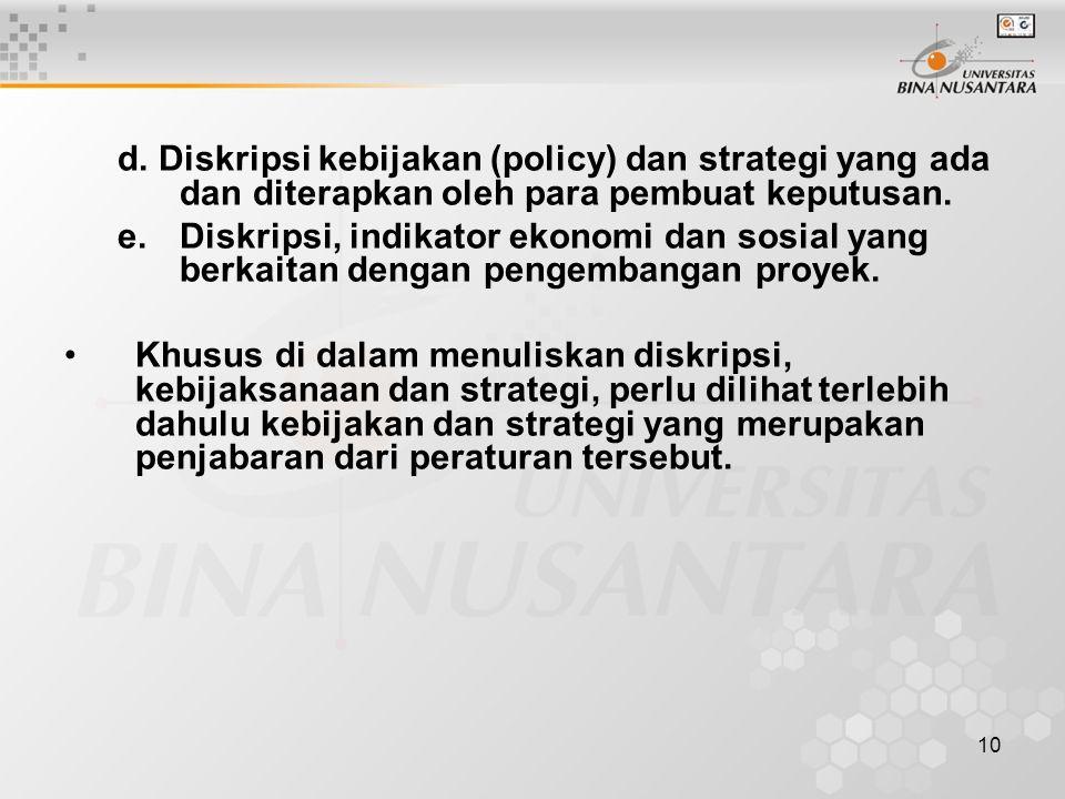 d. Diskripsi kebijakan (policy) dan strategi yang ada dan diterapkan oleh para pembuat keputusan.