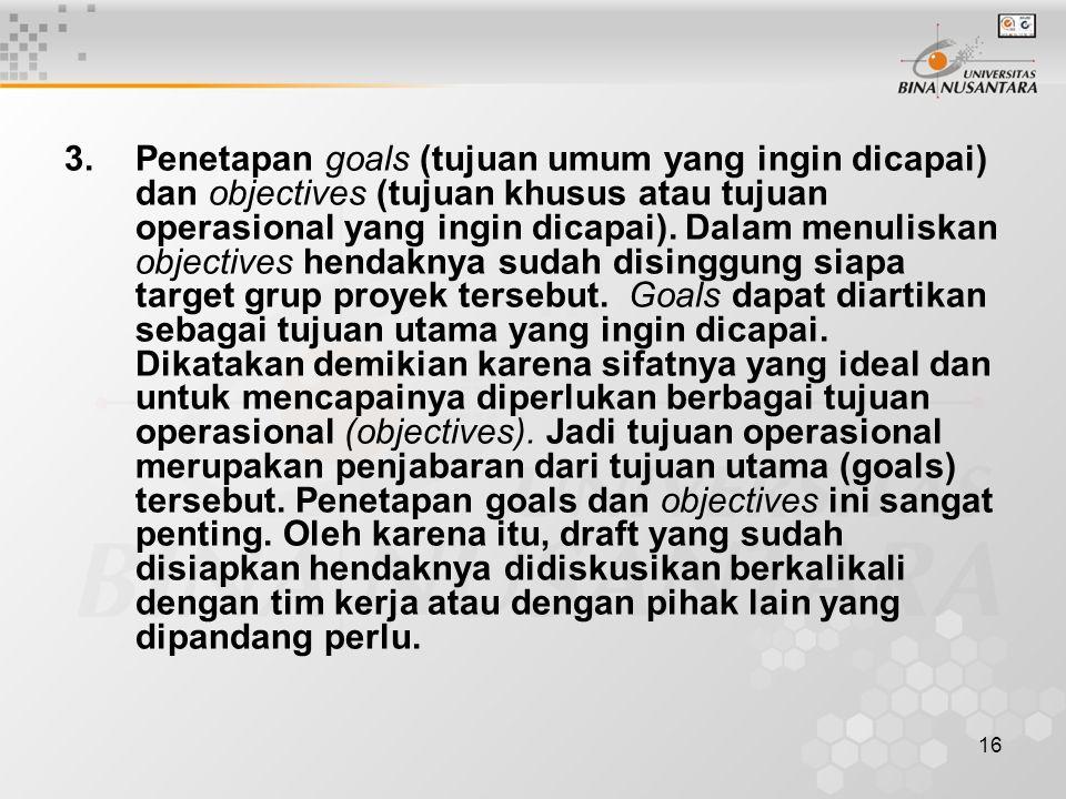 Penetapan goals (tujuan umum yang ingin dicapai) dan objectives (tujuan khusus atau tujuan operasional yang ingin dicapai).