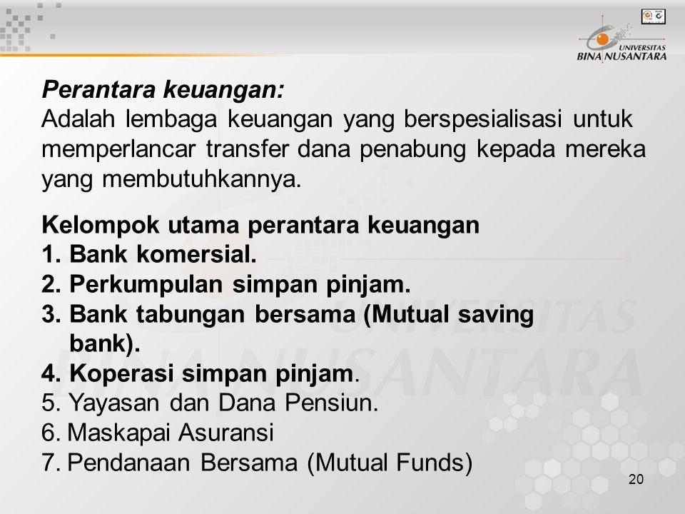 Perantara keuangan: Adalah lembaga keuangan yang berspesialisasi untuk memperlancar transfer dana penabung kepada mereka yang membutuhkannya.
