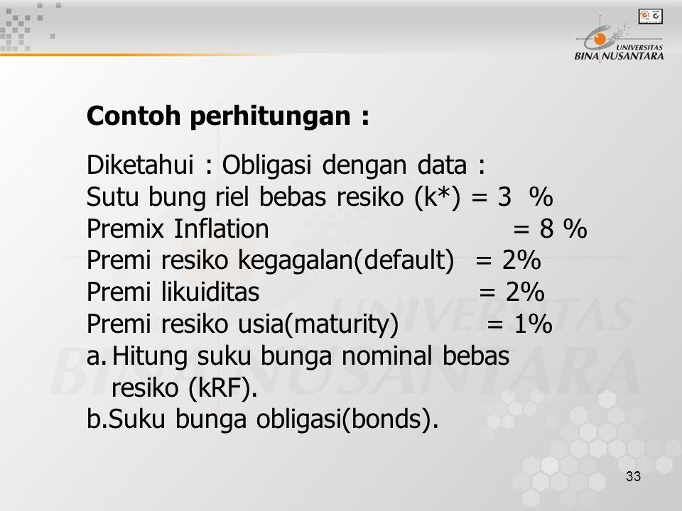 Contoh perhitungan : Diketahui : Obligasi dengan data : Sutu bung riel bebas resiko (k*) = 3 % Premix Inflation = 8 %