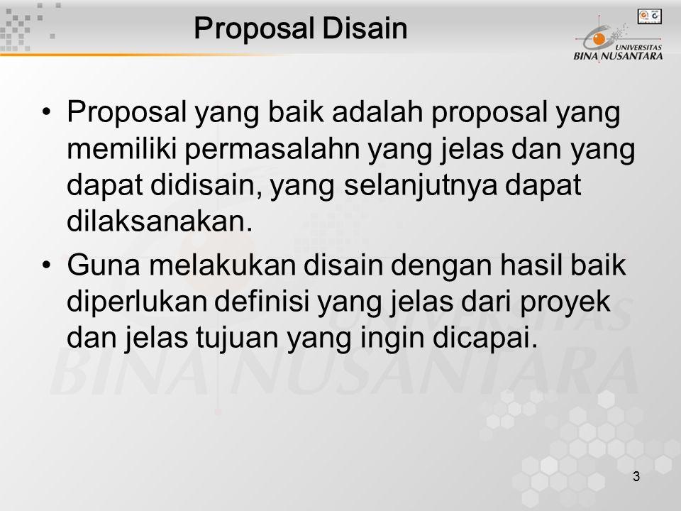 Proposal Disain Proposal yang baik adalah proposal yang memiliki permasalahn yang jelas dan yang dapat didisain, yang selanjutnya dapat dilaksanakan.