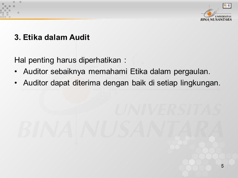 3. Etika dalam Audit Hal penting harus diperhatikan : Auditor sebaiknya memahami Etika dalam pergaulan.
