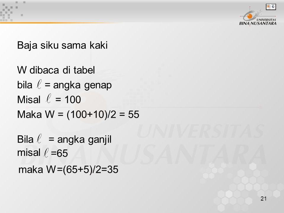 Baja siku sama kaki W dibaca di tabel. bila = angka genap. Misal = 100. Maka W = (100+10)/2 = 55.