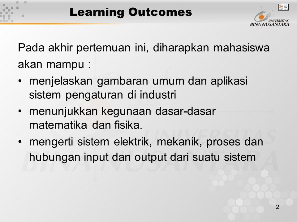 Learning Outcomes Pada akhir pertemuan ini, diharapkan mahasiswa. akan mampu : menjelaskan gambaran umum dan aplikasi sistem pengaturan di industri.
