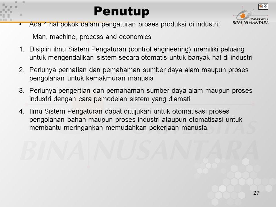 Penutup Ada 4 hal pokok dalam pengaturan proses produksi di industri: