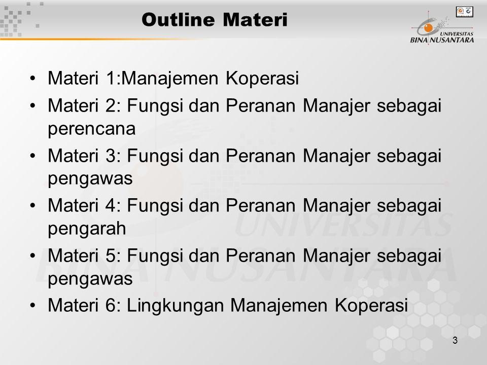 Outline Materi Materi 1:Manajemen Koperasi. Materi 2: Fungsi dan Peranan Manajer sebagai perencana.