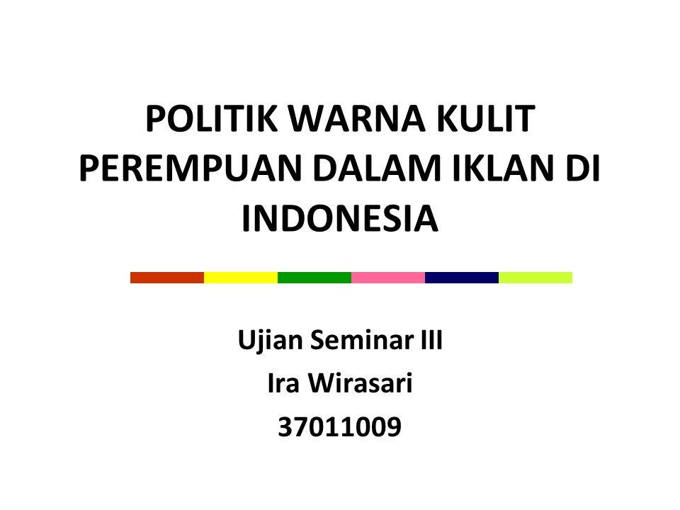 POLITIK WARNA KULIT PEREMPUAN DALAM IKLAN DI INDONESIA
