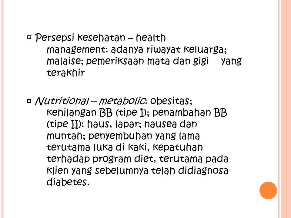 ¤ Persepsi kesehatan – health. management: adanya riwayat keluarga;