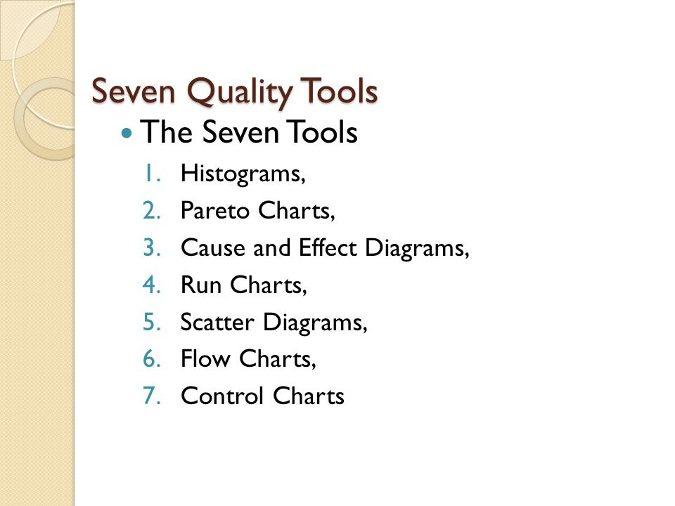 Seven Quality Tools The Seven Tools Histograms, Pareto Charts,
