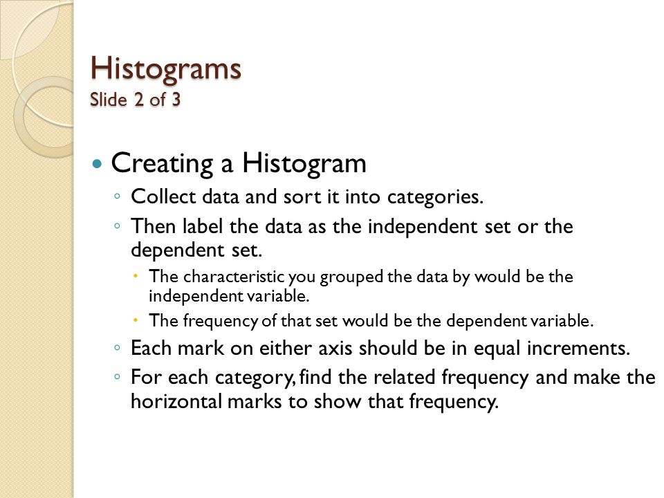 Histograms Slide 2 of 3 Creating a Histogram