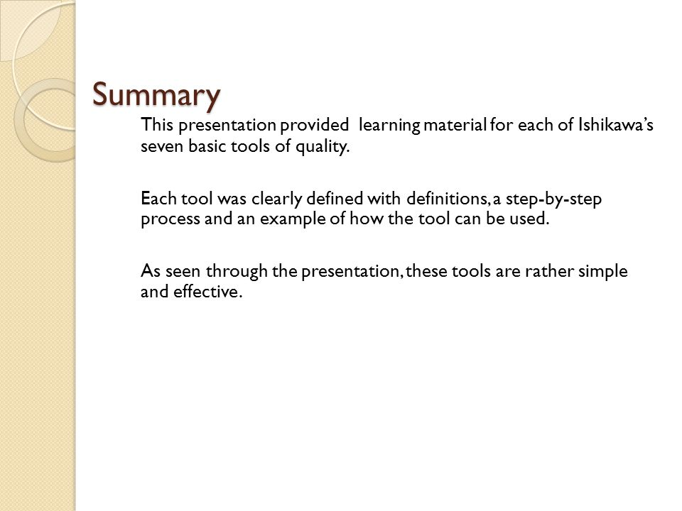 Summary This presentation provided learning material for each of Ishikawa's seven basic tools of quality.