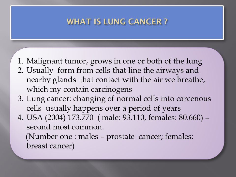 WHAT IS LUNG CANCER Malignant tumor, grows in one or both of the lung.