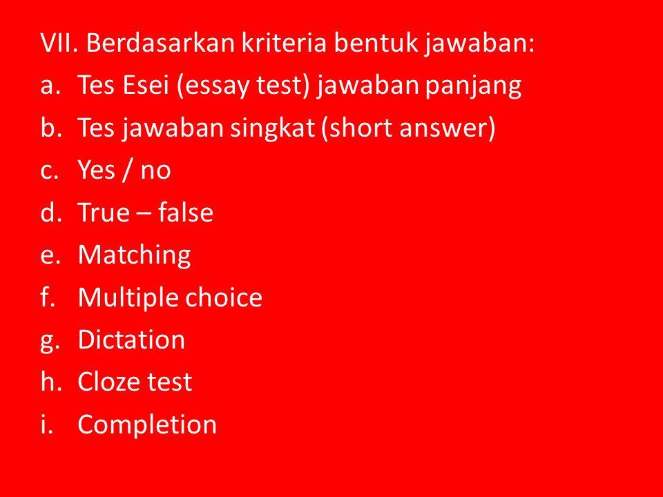 VII. Berdasarkan kriteria bentuk jawaban: