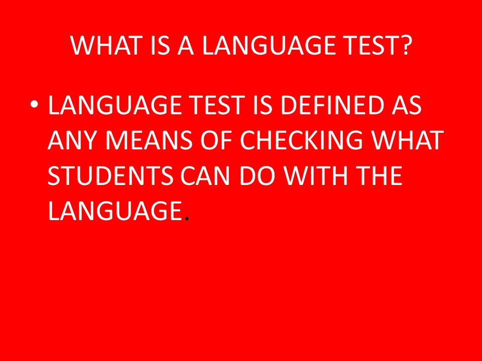WHAT IS A LANGUAGE TEST.