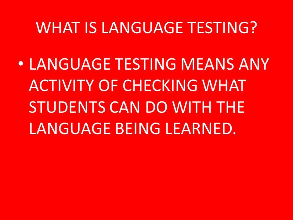 WHAT IS LANGUAGE TESTING