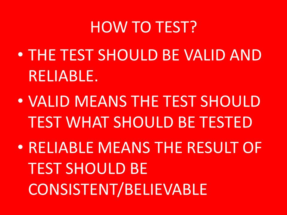HOW TO TEST THE TEST SHOULD BE VALID AND RELIABLE. VALID MEANS THE TEST SHOULD TEST WHAT SHOULD BE TESTED.