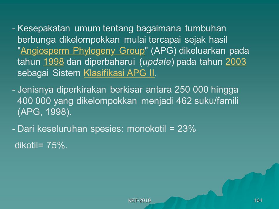 Dari keseluruhan spesies: monokotil = 23% dikotil= 75%.