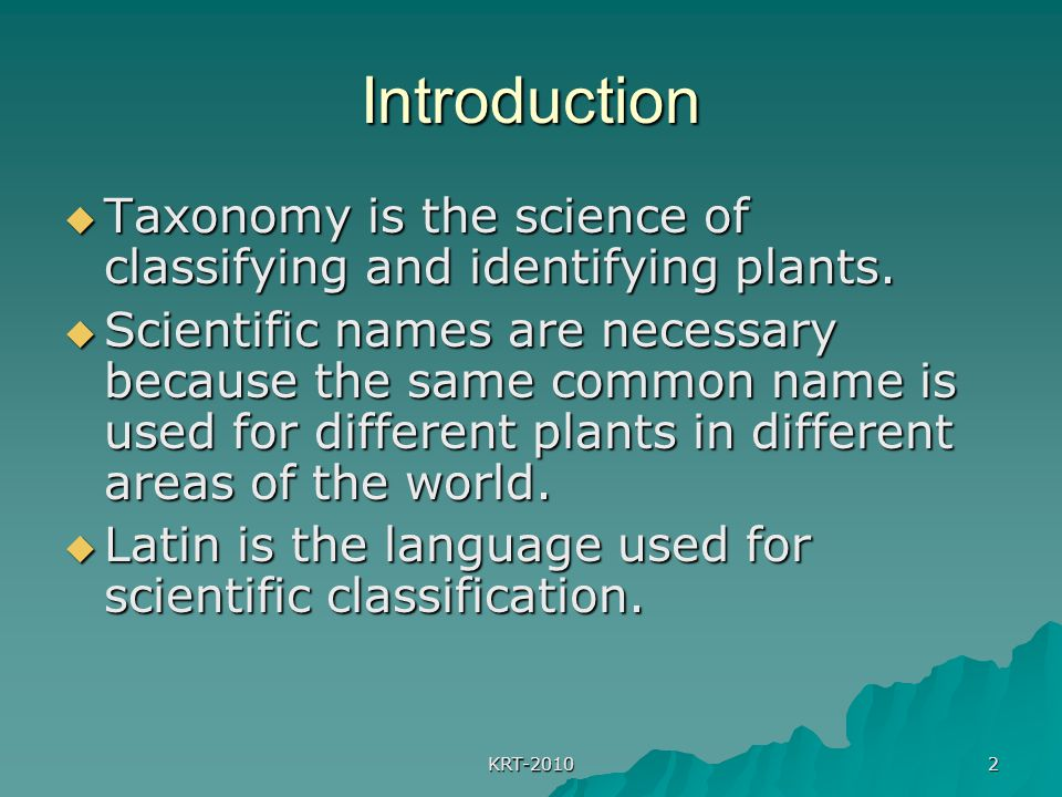Introduction Taxonomy is the science of classifying and identifying plants.